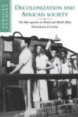 Decolonization and African Society:  The Labor Question in French and British Africa