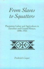 From Slaves to Squatters: Plantation Labor and Agriculture in Zanzibar and Coastal Kenya, 1890-1925
