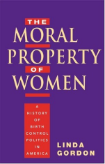 The Moral Property of Women: The History of Birth Control Politics in America